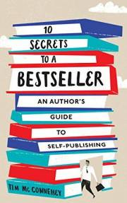 10 Secrets to a Bestseller: An Author's Guide to Self Publishing (Self Publishing Bestseller Book 1)